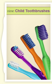 View Child Toothbrushes.